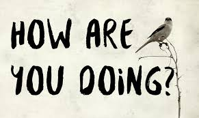 HOW ARE YOU DOING? : MORE THAN A QUESTION.